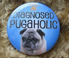 Hey, I found this really awesome Etsy listing at https://www.etsy.com/listing/48844024/diagnosed-pug-a-holic-badgefawn-pug-dog