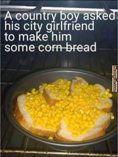 A country boy asked a city girl to make him cornbread, funny memes How To Make Cornbread, Redneck Humor, Aunty Acid, Country Boys, Country Life, Country Music, City Girl, Girls Be Like, Amazing Cakes