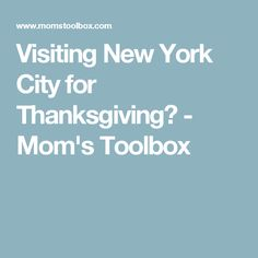 Visiting New York City for Thanksgiving? - Mom's Toolbox