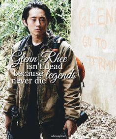 """Heroes Always get remembered but Legends never Die""- Emperor's New Clothing by PANIC! At The Disco. ""Glenn's not dead. Because Legends never die."""