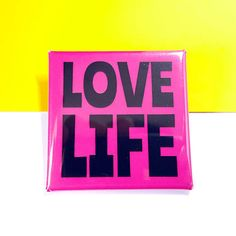 Words to Live By... Love Life Positive Pin Badge