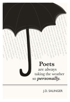 Poets are always taking the weather so personally - J.D. Salinger