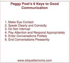 To read more about these tips visit http://etiquettemoms.com/view/683/Six_Communication_Skills_Every_Child_Should_Know.cfm
