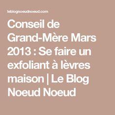 Conseil de Grand-Mère Mars 2013 : Se faire un exfoliant à lèvres maison | Le Blog Noeud Noeud