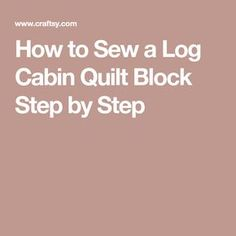 How to Sew a Log Cabin Quilt Block Step by Step