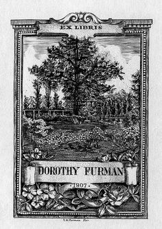 Ex libris ~ Bookplate of Dorothy Furman ~ by the artist Arthur Nelson Macdonald (1866-1940)  ~ includes name and date of owner and depicts a garden landscape, with trees, plants, flowers, a bench, and table. Signed at bottom, 'A N Macdonald Fec't.' ~ 1907 ~ Pratt Institute Libraries