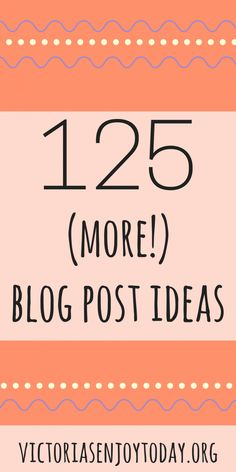 125 (More!) Blog Post Ideas for Female Bloggers | Enjoy Today