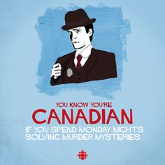You know you're Canadian if this is how you spend your Monday nights. Murdoch Mysteries
