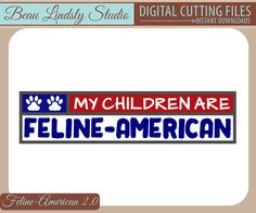 un cat phrase: My Children Are Feline-American (Feline American)- cutting file in SVG, DXF and PNG files for Silhouette Cameo, Cricut and other cutting machines. This design is a wonderful way to show your affection for your cats! It could be used to make the perfect gift for any cat lover! It's sure to put a smile on every face.