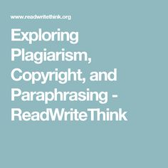 Exploring Plagiarism, Copyright, and Paraphrasing - ReadWriteThink
