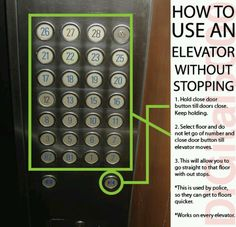 Tired of stopping on every floor of the building every time you use the elevator. Hold the 'close door' button and keep holding while you select your floor number. This will allow you to skip all other floors and go straight to your destination.