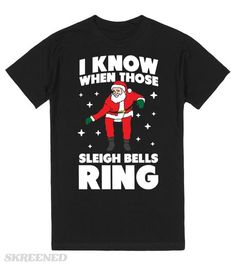 I Know When Those Sleigh Bells Ring (Santa) I know when those sleigh bells ring, It could only mean one thing. Rock this hilarious dancing santa design and pay homage to the hotline bling memes across the world. Perfect for christmas parties and any other holiday gathering. Printed on Skreened T-Shirt