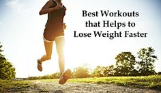 In this article know the best workouts that helps to lose weight fast and easily