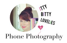 Itty Bitty Lovelies in PhonePhotography - tips and tricks on how to get the most from your phone camera