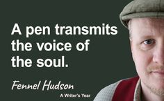 A pen transmits the voice of the soul. Fennel Hudson quote from A Writer's Year. Author Quotes, Fennel, The Voice, Writer, Encouragement, Journal, Books, Libros, Writers