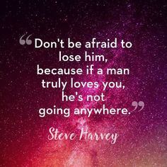 Steve Harvey relationship quotes. If he really loves you he'll be back. Visit http://magneticlawofattraction.com/law-of-attraction/get-back-using-power-intention to discover simple but powerful ways to get him back