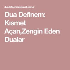 Dua Definem: Kısmet Açan,Zengin Eden Dualar Quotes, Quotations, Quote, Shut Up Quotes