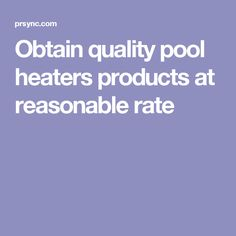 Obtain quality pool heaters products at reasonable rate