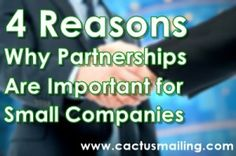 4 Reasons Why Partnership is Important for Small Companies http://www.cactusmailing.com/blog/4-reasons-why-partnership-is-important-for-small-companies