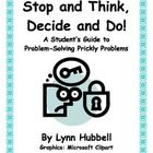 """""""Stop and Think, Decide and Do: A Guide to Solving Prickly Problems"""" introduces a problem-solving strategy to students and provides them opportunities to practice applying it using realistic social scenarios. It can be used with a wide range of learners. Developing this skill can help a student become better able to interpret social situations, predict consequences, express him or herself more assertively, resist peer pressure and increase his or her repertoire of positive social responses…"""
