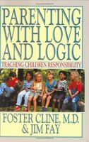 "Parenting With Love And Logic: Teaching Children Responsibility - This book, along with 'Dare To Discipline"", are two must read books for parenting."