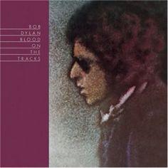 Bob Dylan- Blood On The Tracks.