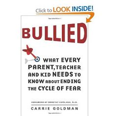 Bullied: What Every Parent, Teacher, and Kid Needs to Know About Ending the Cycle of Fear   by Carrie Goldman