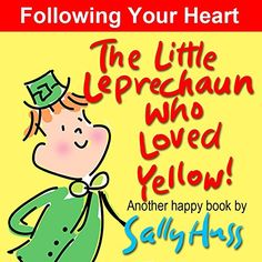 Children's Books: THE LITTLE LEPRECHAUN WHO LOVED YELLOW! (Absolutely Delightful Bedtime Story/Picture Book About Following Your Heart, for Beginner Readers, ages 2-8) (Happy Children's Series) - Kindle edition by Sally Huss. Children Kindle eBooks @ Amazon.com.