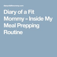 Diary of a Fit Mommy » Inside My Meal Prepping Routine