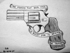 The person that you'd take a bullet for is behind the trigger. -Miss Missing You - Fall Out Boy