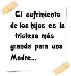 El sufrimiento de los hijos es la tristeza más grande para una VERDADERA madre...