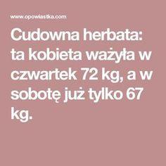 Cudowna herbata: ta kobieta ważyła w czwartek 72 kg, a w sobotę już tylko 67 kg. Good To Know, Health Fitness, Weight Loss, Kitchen, Cooking, Losing Weight, Kitchens, Cuisine, Fitness