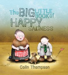 When Jeremy comes home to live with George  and his Granny their whole lives change .A discovery story about love and relationships. The Big Little Book of Happy Sadness book by Colin Thompson Happy National Dog Day, Children's Choice, Granny Love, Australian Authors, Touching Stories, Book Recommendations, Sadness, Picture Books, Big Picture