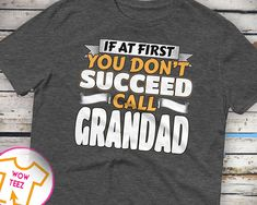 Customized T-Shirt for Papa for Father's Day, Gift Idea for Papa Funny Shirt for Grandfather Called Papa If you Don't Succeed Call Papa Gift by WowTeez on Etsy Grandad Shirts, Customise T Shirt, Personalized Shirts, Fleece Hoodie, Fathers Day Gifts, Funny Shirts, Dads, Trending Outfits, Mens Tops