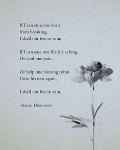 This is one of my favorite Emily Dickinson poems. It's beautiful, inspiring, and truthful. Just wonderful. Emily Dickinson Poem If I can stop one heart by Riverwaystudios Poem Quotes, Words Quotes, Life Quotes, Sayings, Qoutes, Sad Poems, Heart Quotes, Funny Poems, Author Quotes