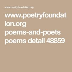 www.poetryfoundation.org poems-and-poets poems detail 48859