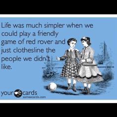 lets play more red rover as adults...AND dodgeball!!