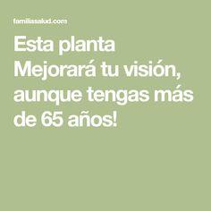 Esta planta Mejorará tu visión, aunque tengas más de 65 años!