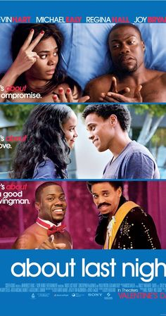 About Last Night (2014)- Comedy   Romance  -  14 February 2014 - New love for two couples as they journey from the bar to the bedroom and are eventually put to the test in the real world. Stars: Kevin Hart, Michael Ealy, Regina Hall ♥♥♥
