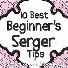 SergerPepper - Best Beginner Serger Tip; I don't have a serger but this will be useful if I ever do get one.