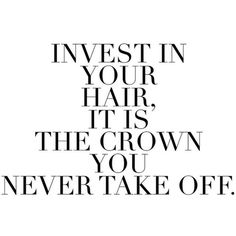 Invest In Your Hair Quote