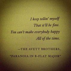 The Avett Brothers ..I keep telling myself That it'll be fine.