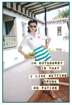 I'm outdoorsy in that I like getting drunk on patios Vintage Humor, Vintage Quotes, Retro Humor, Retro Funny, Vintage Stuff, Haha Funny, Hilarious, Housewife Humor, Laughing Quotes