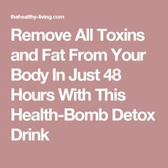 Remove All Toxins and Fat From Your Body In Just 48 Hours With This Health-Bomb Detox Drink