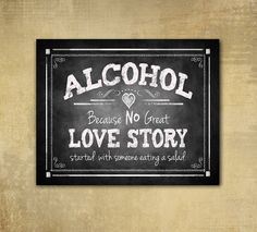 Printed Alcohol because no LOVE STORY ever started with a salad Wedding sign - chalkboard signage - 2 sizes available with optional add ons on Etsy, $8.00