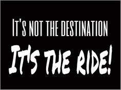 It's not the destination, it's the ride #rantingsofanoldlady