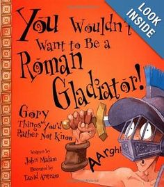 You Wouldn't Want to Be a Roman Gladiator!: Gory Things You'd Rather Not Know (You Wouldn't Want To): John Malam, David Salariya, David Antram: 9780531162040: Amazon.com: Books