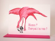 Flamingo greeting card, Maman? pourquoi t'es rose? $5.00 by Amelie Legault