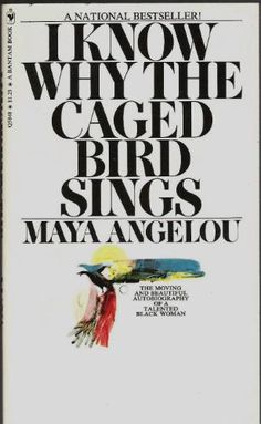 I Know Why the Caged Bird Sings: Maya Angelou