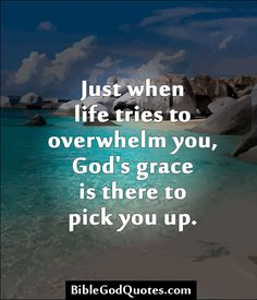 god's grace quotes   ... life tries to overwhelm you, God's grace is there to pick you up
